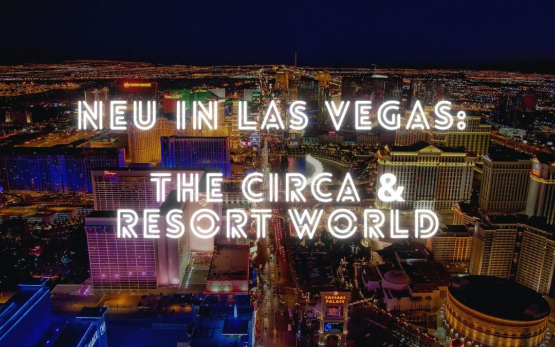 Neue Hotel in Vegas: The Circa und Resort World